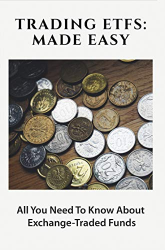 Trading ETFs: Made Easy: All You Need To Know About Exchange-Traded Funds: Etf Investing Books (English Edition)
