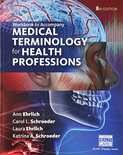 Compare Textbook Prices for Student Workbook for Ehrlich/Schroeder/Ehrlich/Schroeder's Medical Terminology for Health Professions, 8th 8 Edition ISBN 9781305634367 by Ehrlich, Ann,Schroeder, Carol L.,Ehrlich, Laura,Schroeder, Katrina A.