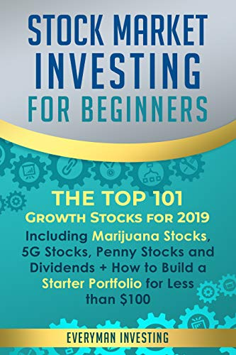 51NBqb+h5UL - Stock Market Investing for Beginners: The Top 101 Growth Stocks for 2019 – Including Marijuana Stocks, 5G Stocks, Penny Stocks and Dividends + How to Build a Starter Portfolio for Less than $100
