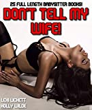 DON'T TELL MY WIFE!: 25 Full Length Babysitter Books!