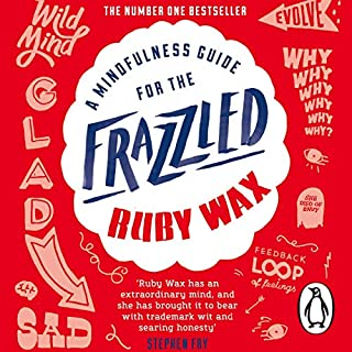 A Mindfulness Guide for the Frazzled                   By:                                                                                                                                 Ruby Wax                               Narrated by:                                                                                                                                 Ruby Wax                      Length: 6 hrs and 59 mins     1,197 ratings     Overall 4.5