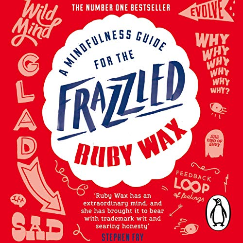 A Mindfulness Guide for the Frazzled                   By:                                                                                                                                 Ruby Wax                               Narrated by:                                                                                                                                 Ruby Wax                      Length: 6 hrs and 59 mins     1,196 ratings     Overall 4.5
