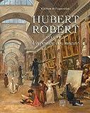 Hubert Robert (1733-1808) Un peintre visionnaire