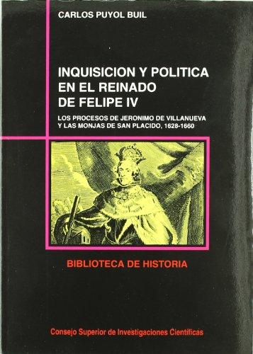 Inquisición y política en el reinado de Felipe IV: Los procesos de Jerónimo de Villanueva y las monjas de San Plácido (1628-1660) (Biblioteca de Historia)