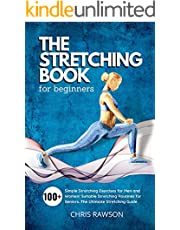 The Stretching Book for Beginners: Simple Stretching Exercises for Men and Women! Suitable Stretching Routines for Seniors. The Ultimate Stretching Guide.
