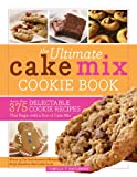 The Ultimate Cake Mix Cookie Book: Delicious Shortcut Cookies for Busy Bakers