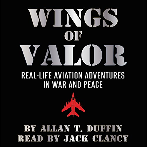 Wings of Valor: Real-Life Aviation Adventures in War and Peace                   By:                                                                                                                                 Allan T. Duffin                               Narrated by:                                                                                                                                 Jack Clancy                      Length: 2 hrs and 58 mins     4 ratings     Overall 3.3