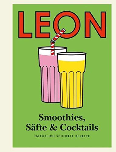 LEON Mini. Smoothies, Säfte & Cocktails: Natürlich schnelle Rezepte