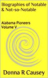 Biographies of Notable & Not-so-Notable : Alabama Pioneers  Volume V (Biographies of Notable and Not-so-Notable Alabama Pioneers) (Kindle Edition)