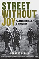 Street Without Joy: The French Debacle in Indochina (Stackpole Military History)