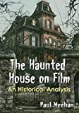 The Haunted House on Film: An Historical Analysis