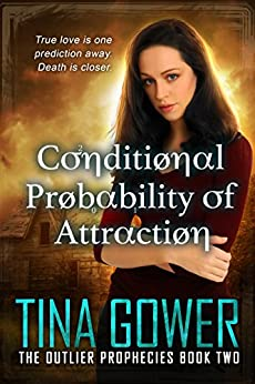 Conditional Probability of Attraction (The Outlier Prophecies Book 2) by [Tina Gower]