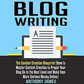 Blog Writing: The Content Creation Blueprint     How to Master Content Creation to Propel Your Blog on to the Next Level and Make Even More Serious Money Online              By:                                                                                                                                 Anthony James                               Narrated by:                                                                                                                                 MatthewE Kelly                      Length: 1 hr and 29 mins     2 ratings     Overall 4.0