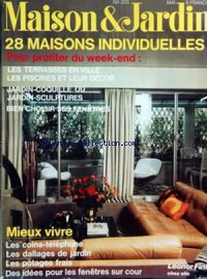 MAISON ET JARDIN [No 203] du 01/05/1974 - 28 MAISONS INDIVIDUELLES - LES TERRASSES EN VILLE - LES PISCINES - JARDIN-COQUILLE OU JARDIN-SCULPTURES - LES FENETRES - LES COINS-TELEPHONE - LES POTAGES FRAIS - LES FENETRES SUR COUR.