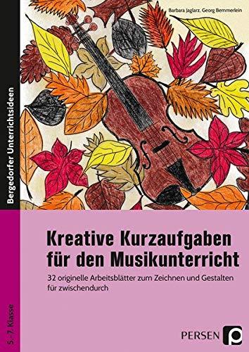 Kreative Kurzaufgaben für den Musikunterricht: 32 originelle Arbeitsblätter zum Zeichnen und Gestalten für zwischendurch (5. bis 7. Klasse)