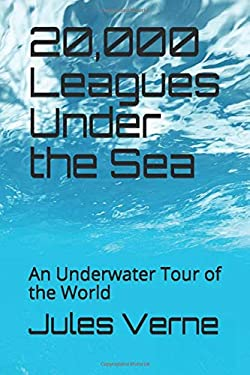 20,000 Leagues Under the Sea: An Underwater Tour of the World