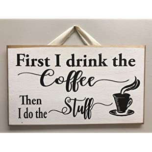 Walter63 First I Drink Coffee Then I Do Stuff Sign Kitchen Barista Gift Farmhouse Style:Wenstyle