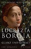 Lucrezia Borgia: Glanz und Gewalt - Friederike Hausmann