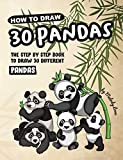 How to Draw 30 Pandas: The Step by Step Book to Draw 30 Different Pandas (Learn to Draw Animal 3) (English Edition)