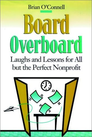 Board Overboard: Laughs and Lessons for All but the Perfect Nonprofit (JOSSEY BASS NONPROFIT & PUBLIC MANAGEMENT SERIES)