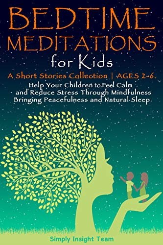 BEDTIME MEDITATIONS FOR KIDS: A Short Stories Collection Ages 2-6. Help Your Children to Feel Calm a