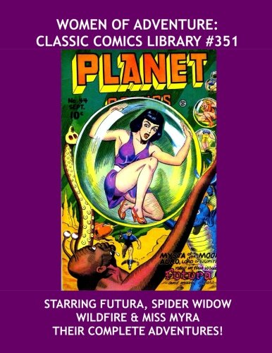 Women Of Adventure: Classic Comics Library #351: Starring Futura, Spider Widow, Wildfire & Miss Myra --- Their Complete Adventures -- Over 375 Pages -- All Stories - No Ads