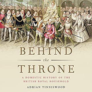 Behind the Throne     A Domestic History of the British Royal Household              By:                                                                                                                                 Adrian Tinniswood                               Narrated by:                                                                                                                                 Steven Crossley                      Length: 14 hrs and 49 mins     72 ratings     Overall 4.0