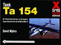 X Planes of the Third Reich - An Illustrated Series on Germany's Experimental Aircraft of World War II: Tank Ta 154 (Schiffer Military History Book)
