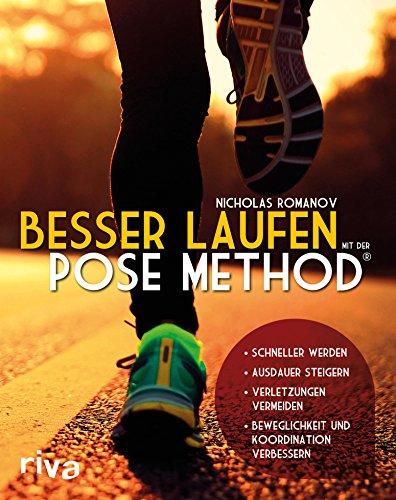 Besser laufen mit der Pose Method®: - Schneller werden - Ausdauer steigern - Verletzungen vermeiden - Beweglichkeit und Koordination verbessern