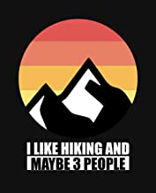 I Like Hiking And Maybe 3 People: College Ruled Composition Notebook