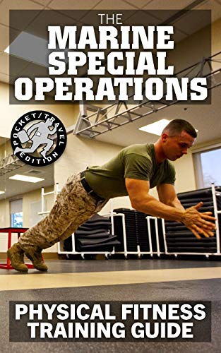 The Marine Special Operations Physical Fitness Training Guide: Get Marine Fit in 10 Weeks - Current, Pocket-size Edition (Carlile Military Library, Band 48)