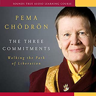 The Three Commitments     Walking the Path of Liberation              By:                                                                                                                                 Pema Chodron                               Narrated by:                                                                                                                                 Pema Chodron                      Length: 7 hrs and 51 mins     260 ratings     Overall 4.6