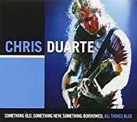 Something Old, Something New, Something Borrowed, All Things Blue by Chris Duarte (2009-11-23)