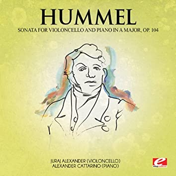 Hummel: Sonata for Violoncello and Piano in A Major, Op. 104 (Digitally Remastered)