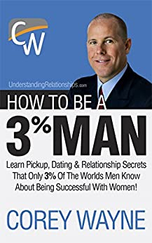 How To Be A 3% Man, Winning The Heart Of The Woman Of Your Dreams by [Corey Wayne]