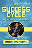 The Success Cycle: 3 Keys for Achieving Your Goals in Business and Life