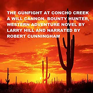 The Gunfight at Concho Creek                   By:                                                                                                                                 Larry Hill                               Narrated by:                                                                                                                                 Robert Cunningham                      Length: 2 hrs and 24 mins     Not rated yet     Overall 0.0