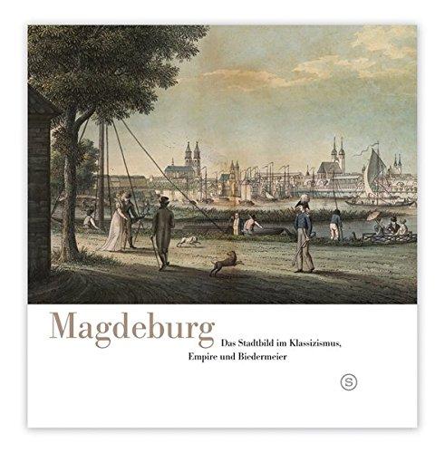 Magdeburg. Das Stadtbild im Klassizismus, Empire und Biedermeier