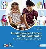 Interkulturelles Lernen mit Kinderliteratur: Unterrichtsvorschläge und Praxisbeispiele