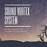 Sound Vortex System - Prime Sounds of Nature Scope Music