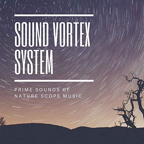 Sound Vortex System - Prime Sounds of Nature Scope Music