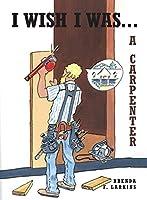 I Wish I Was...: A Carpenter