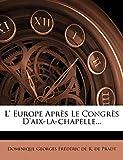 L' Europe Après Le Congrès D'aix-la-chapelle... (French Edition)