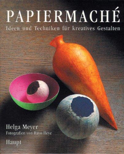 Papiermache: Ideen und Techniken für kreatives Gestalten