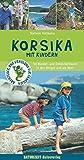 Korsika mit Kindern: 50 Wander- und Entdeckertouren in den Bergen und am Meer: 45 Wander- und Entdeckertouren für Familien (Abenteuer und Erholung für Familien)