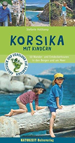 Korsika mit Kindern: 50 Wander- und Entdeckertouren in den Bergen und am Meer für Familien (Naturzeit mit Kindern)