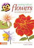 Creating Radiant Flowers in Colored Pencil: 64 step-by-step demos / 54 kinds of flowers (English Edition)
