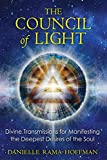 The Council of Light: Divine Transmissions for Manifesting the Deepest Desires of the Soul