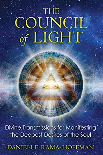 The Council of Light: Divine Transmissions for Manifesting the Deepest Desires of the Soul (English Edition)