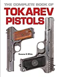 The Complete Book of Tokarev Pistols
